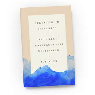 Strength in Stillness: The Power of Transcendental Meditation by Bob Roth