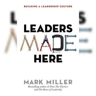Leaders Made Here: Building a Leadership Culture (The High Performance Series Book 2) by Mark Miller