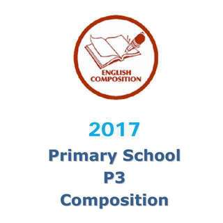 2017 Primary 3 English English Model Composition/ Model Essays / P3 to P6 Model Compo available / Exam papers