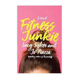 Fitness Junkie: A Novel Kindle Edition by Lucy Sykes  (Author),‎ Jo Piazza  (Author)