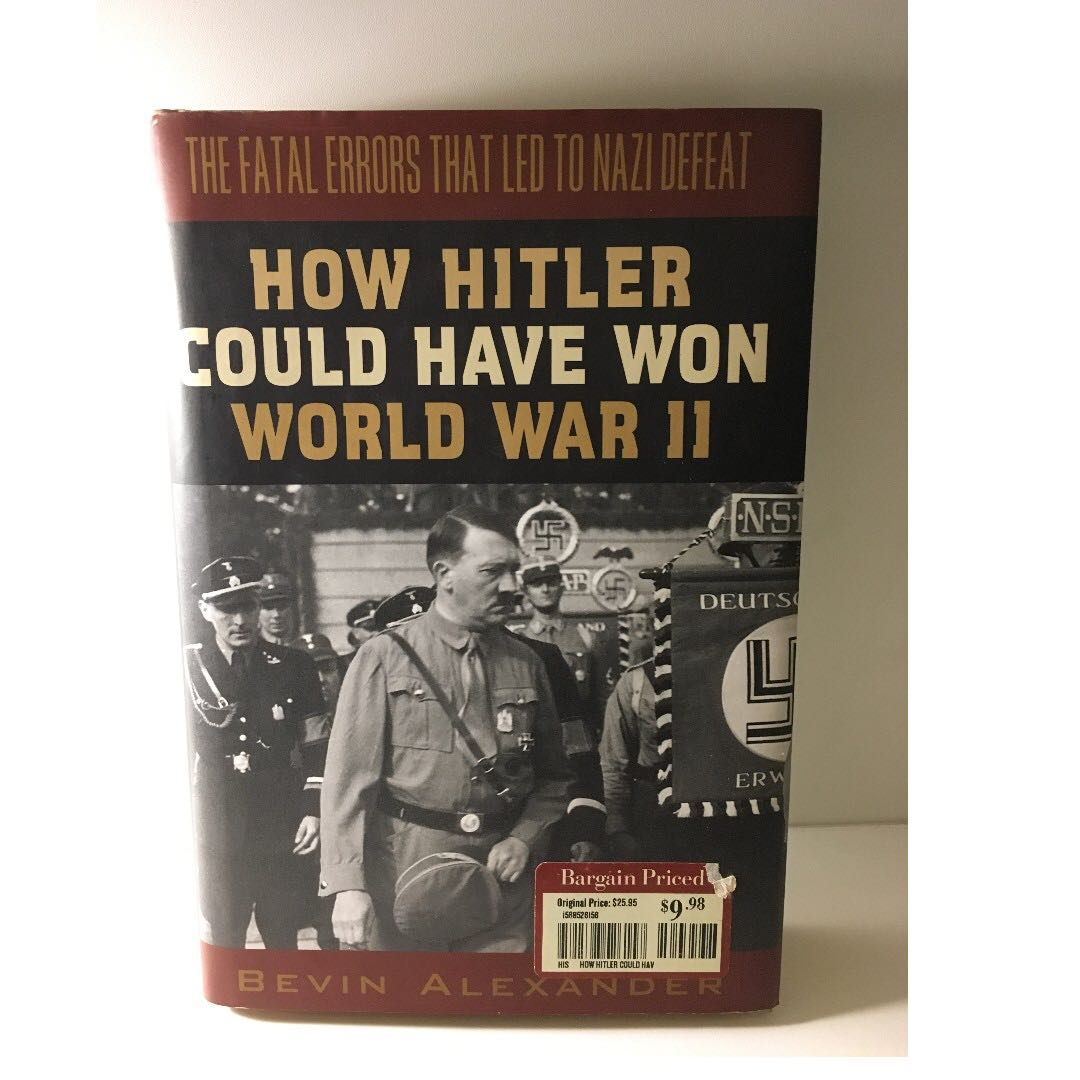 How Hitler Could Have Won World War II: The Fatal Errors