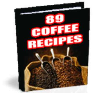 89 Original Recipes For Coffe Lovers (91 Page Mega eBook)