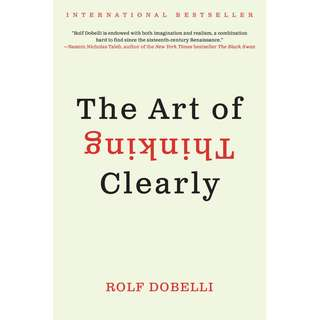 The Art of Thinking Clearly (Rolf Dobelli)