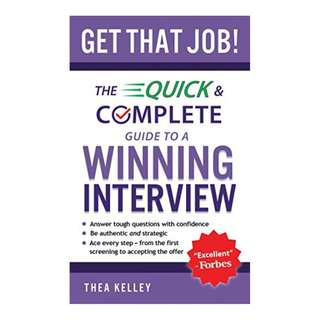 Get That Job!: The Quick and Complete Guide to a Winning Interview Kindle Edition by Thea Kelley  (Author),‎ Orville Pierson (Foreword)