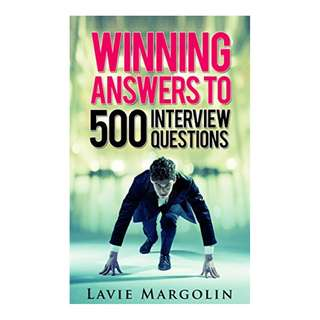 Winning Answers to 500 Interview Questions Kindle Edition by Lavie E Margolin (Author),‎ Rachel Miller (Editor)