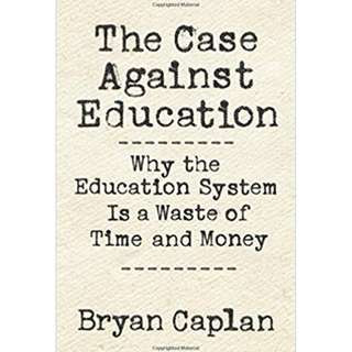 The Case against Education: Why the Education System Is a Waste of Time and Moneyby Bryan Caplan