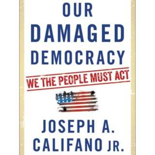 Our Damaged Democracy - Joseph A. Califano