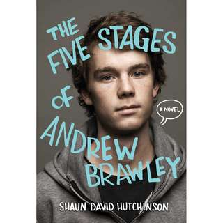 The Five Stages of Andrew Brawley (Shaun David Hutchinson)