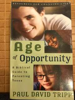Age of Opportunity - A Biblical Guide to Parenting Teens by Paul David Tripp