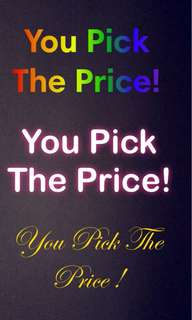 YOU PICK THE PRICE ?!