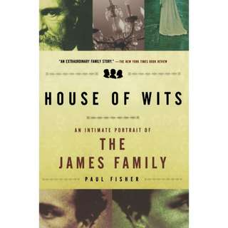 House of Wits: An Intimate Portrait of the James Family by Paul Fisher