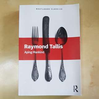 Aping Mankind by Raymond Tallis