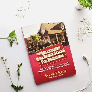 The millionaire real estate school for beginners by Wendy Koh