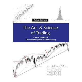 The Art and Science of Trading: Course Workbook: Detailed Examples & Further Reading Kindle Edition by Adam Grimes (Author)