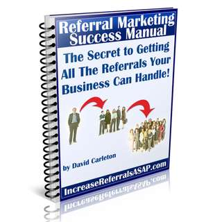 Referral Marketing Success Manual: The Secret To Getting All The Referrals Your Business Can Handle! eBook