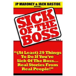 Sick Of The Boss: (At Least) 29 Things To Do If You're Sick Of The Boss... Real Stories From Real People! (109 Page eBook)