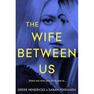 The Wife Between Us (Greer Hendricks & Sarah Pekkanen)