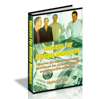 Success For Affiliate Managers: Discover The Secret Leveraging Techniques For Nurturing Happy And Productive Affiliates! eBook