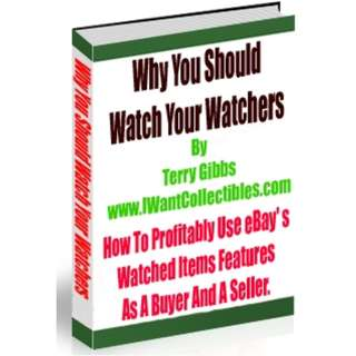 Why Should You Watch Your Watchers: How To Profitably Use eBay's Watched Items Features as A Buyer And A Seller eBook