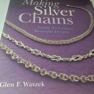 MAKING SILVER CHAINS SIMPLE TECHNIQUES BEAUTIFUL DESIGNS