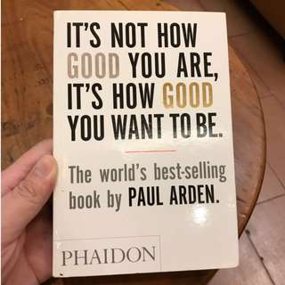 Buku It's Not How Good You Are, It's How Good You Want To Be (Paul Arden) Self-Help