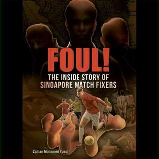 Foul! The Inside Story Of Singapore Match Fixers by Zaihan Mohamed Yusof