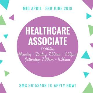 Healthcare Associate (Mid April - End June 2018) | $7.50/hr | Minimum GCE A Levels/Diploma