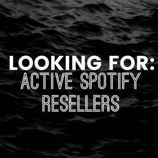 LOOKING FOR SPOTIFY RESELLERS