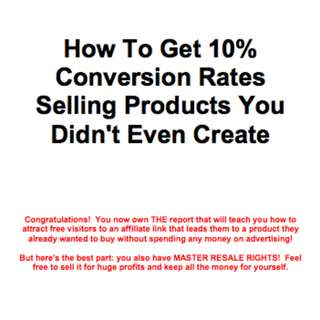 How To Get 10% Conversion Rates Selling Products You Didn't Even Create eBook