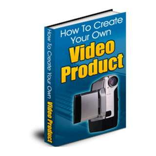 How To Create Your Own Video Product: The Guide To Making Your Own Video Products And How To Turn Your Video Making Hobby Into A Money Making Business eBook