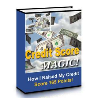 Credit Score Magic: The Shocking True Story of How I Raised My Credit Score 165 Points in 3 Months and Saved $1,000's In Interest eBook