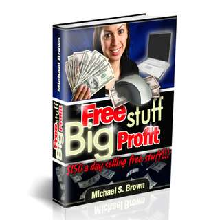 Free Stuff: Big Profit - $150 A Day Selling Free Stuff! eBook