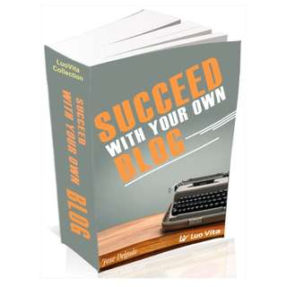 How To Succeed With Your Own Blog: A Special Report About How To Set Up And Manage A Profitable Blog eBook