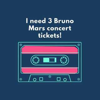 I need 3 Bruno Mars concert tickets Day 1 or 2