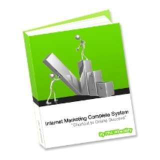 Internet Marketing Complete System: Shortcut To Online Success (57 Page Mega eBook)