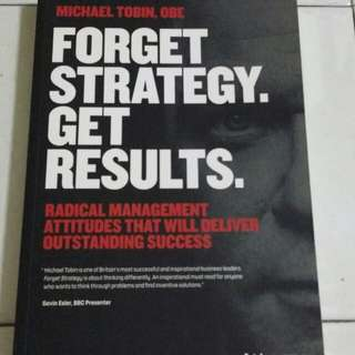 Forget Strategy, Get Results