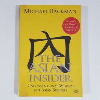 The Asian Insider: Unconventional Wisdom for Asian Business by Michael Backman