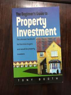 The Beginner's Guide to Property Investment The Ultimate Handbook for First-time Buyers and Would-be Property Investors