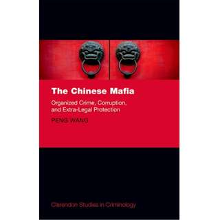 The Chinese Mafia Organized Crime Corruption and Extra Legal Protection