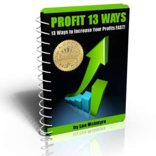 Profit 13 Ways: 13 Ways To Increase Your Profits Fast eBook