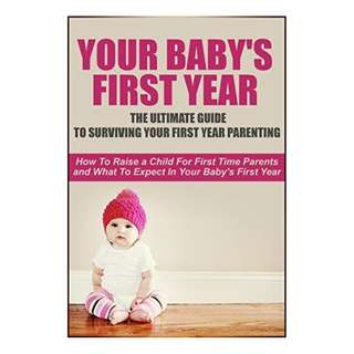 Your Baby's First Year (206 Page Mega eBook) (Comes With 7 Bonus Articles!)