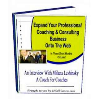 Expand Your Professional Coaching & Consulting Business Onto The Web (54 Page Mega Full Colored eBook)