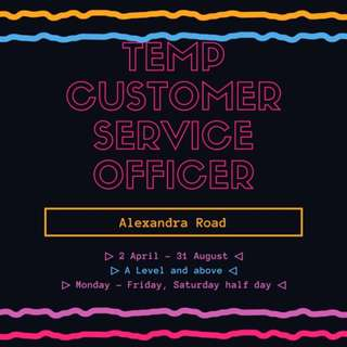 TEMP CUSTOMER SERVICE OFFICER NEEDED!!! 2 APRIL - 31 AUGUST!!!