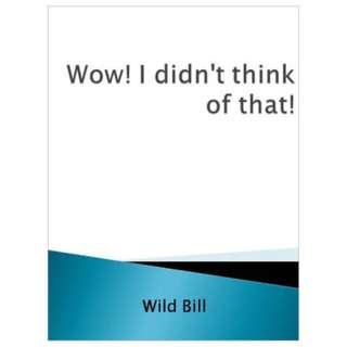Wow! I Didn't Think Of That! (122 Page Mega eBook)