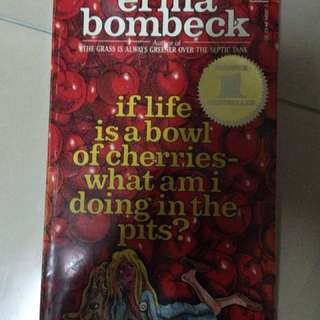 ERMA BOMBECK if life is a bowl of cherries what am I doing in the pits book