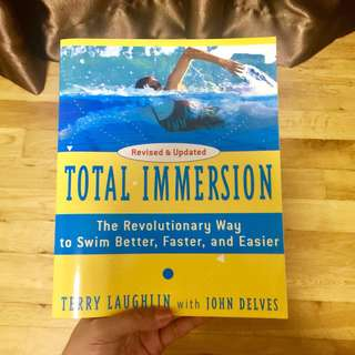 Total Immersion The Revolutionary Way to Swim Better, Faster, and Easier by Terry Laughlin