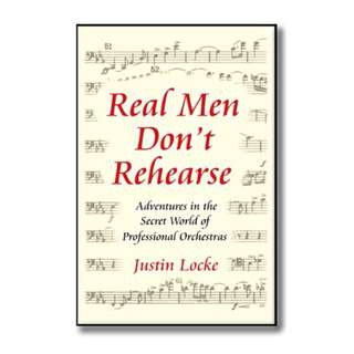 Real Men Don't Rehearse: (Adventures in the Secret World of Professional Orchestras) Kindle Edition by Justin Locke  (Author)