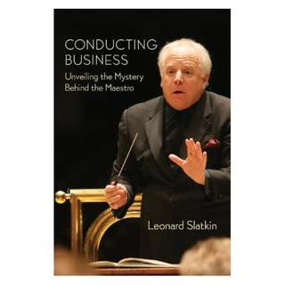 Conducting Business: Unveiling the Mystery Behind the Maestro Kindle Edition by Leonard Slatkin  (Author)