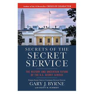Secrets of the Secret Service: The History and Uncertain Future of the U.S. Secret Service Kindle Edition by Gary J. Byrne  (Author)