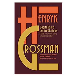 Capitalism's Contradictions: Studies of Economic Thought Before and After Marx Kindle Edition by Henryk Grossman (Author),‎ Rick Kuhn (Editor, Translator)